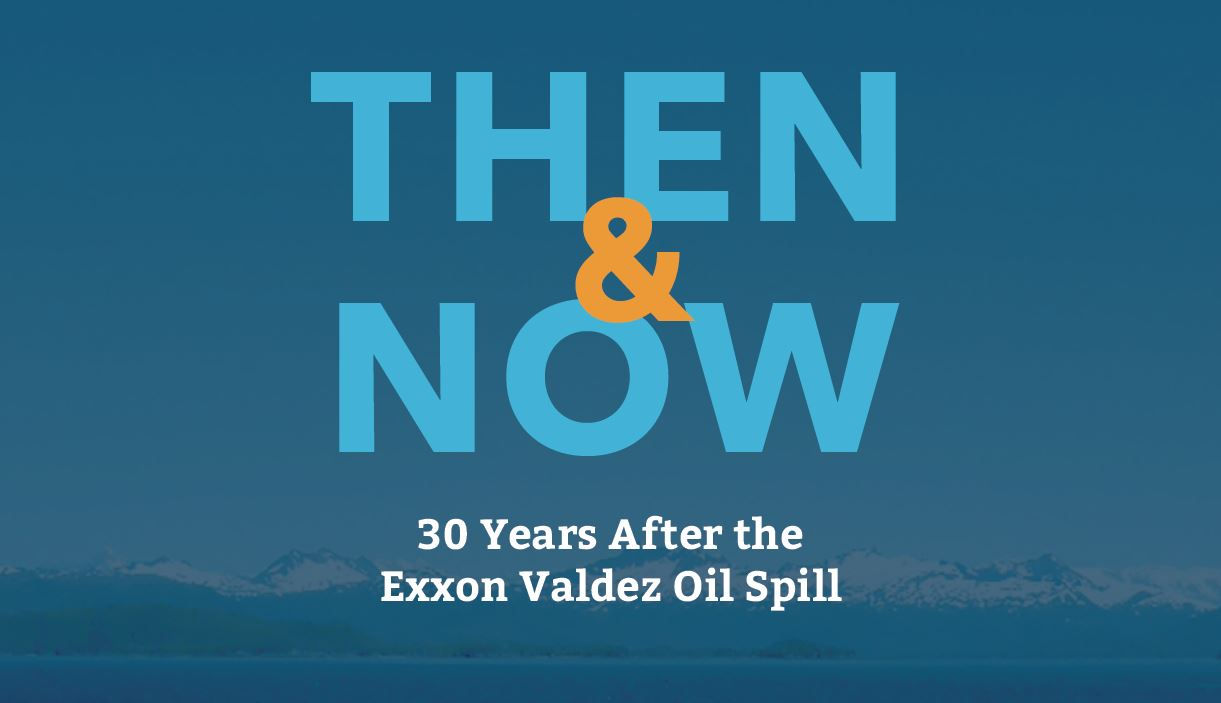 Title is Then and Now: 30 Years After the Exxon Valdez Oil Spill